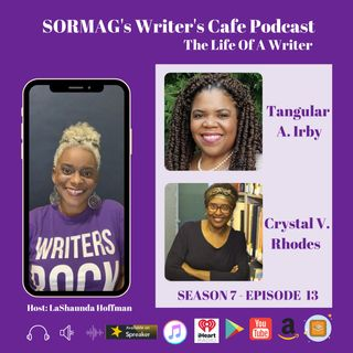 SORMAG's Writer's Café Podcast – Season 7 Episode 13 - Tangular A. Irby, Crystal V. Rhodes