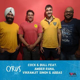 Ep. 449: Cock & Bull feat. Amber Rana, Vikramjit SIngh and Abbas