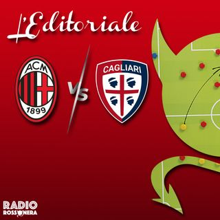 L'Editoriale di Milan - Cagliari 4 - 1 | Tonali e Giroud incantano San Siro