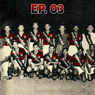 Ep#03 - Flamengo tricampeão 42/43/44