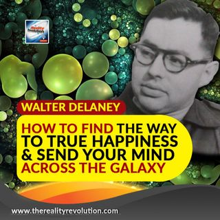 Walter Delaney - How To Find The Way To True Happiness And Send Your Mind Across The Galaxy