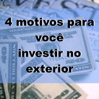 4 motivos para você investir no exterior