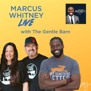 Marcus Whitney LIVE Ep. 26 - The Gentle Barn: Ellie Laks and Jay Weiner