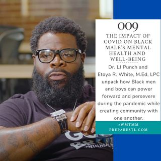 The Impact of COVID on Black Male's Mental Health and Well-Being with Etoya White [Eps009]