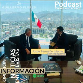 Entrevista con Jorge Zermeño Infante, Alcalde con Licencia de Torreón