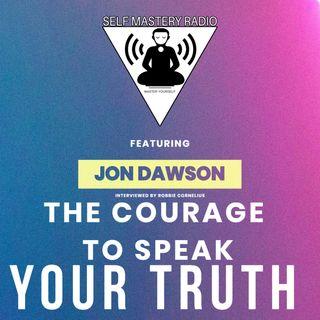 Episode 552 - Jon Dawson - The Courage to Speak Your Truth - Self Mastery Radio