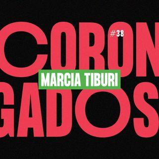 #38 - Corongados: Marcia Tiburi