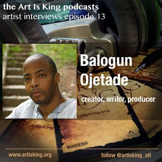 Art Is King podcast 013  Balogun Ojetade