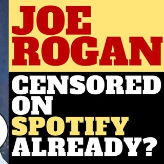 HAS JOE ROGAN BEEN CENSORED ON SPOTIFY ALREADY?