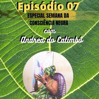 Ep 07 com Andrea do Catimbó Especial Semana da Consciência Negra