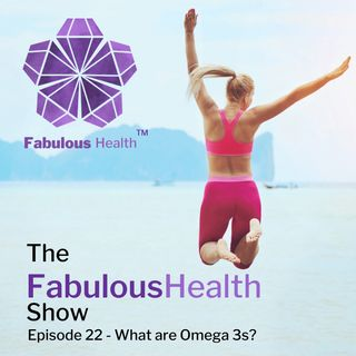 The Fabulous Health Show Episode 22 - What are Omega 3s?