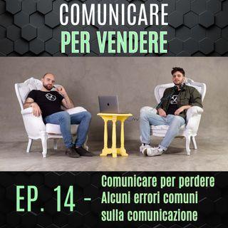 Episodio 14 - Comunicare per Perdere: Alcuni errori comuni sulla comunicazione