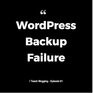 ITB 061 A WordPress Backup Failure