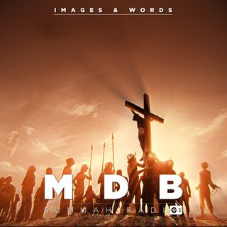 "MDB Summah Radio | ep. 6 ""Images & Words"""