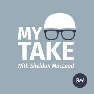 My Take with Sheldon MacLeod