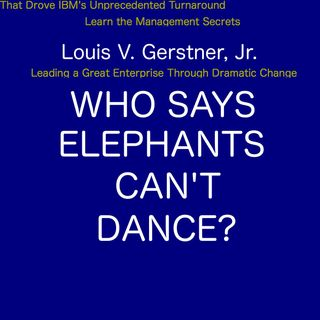 Who Says Elephants Can't Dance by Lou Gerstner [10 Mins]