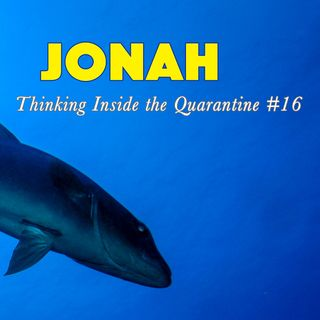 Jonah (Thinking Inside the Quarantine #16)