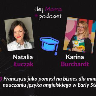 #033 - Franczyza jako pomysł na biznes oraz o angielskim dla dzieci w Early Stage - rozmowa z Kariną Burchardt
