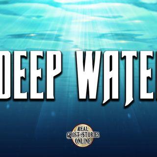 Deep Water | Haunted, Paranormal, Supernatural