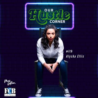 Our Hustle Corner with Alysha Ellis