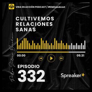 EP. 332 | Cultivemos relaciones sanas | #DMCpodcast
