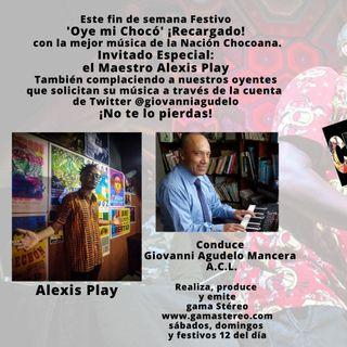 Oye mi Chocó, el Maestro Alexis Play Invitado Especial. Mayo 15 de 2021