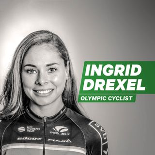 Rediscovering Freedom with Olympic Cyclist Ingrid Drexel [Episode 7]