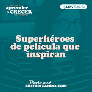 E36 • Superhéroes de película que inspiran • Marketing y Productividad • Culturizando