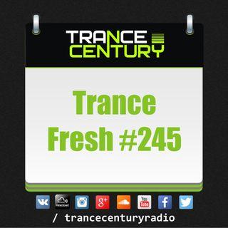 Trance Century Radio - #TranceFresh 245
