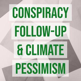 Conspiracy Follow-Up & Climate Pessimism