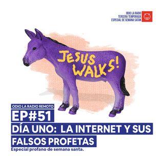 EP#51 - Día uno:  La internet y sus falsos profetas.