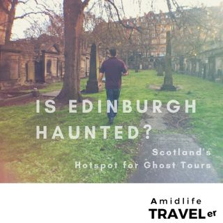 Edinburgh; The Most Haunted City in the World? + Ghosts, Whiskey & Travel w/Get Your Guide