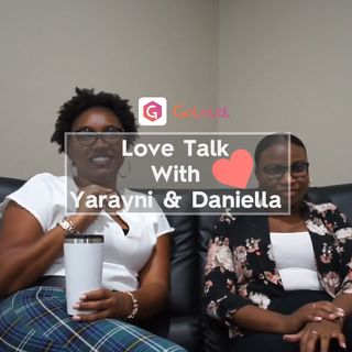 Love Talk with Yarayni & Daniella