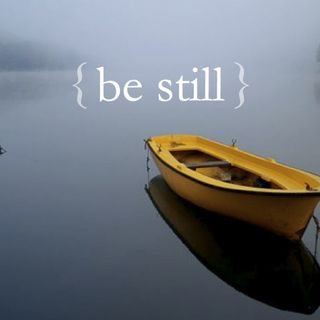 Ep. 19 Be Still and Be Quiet