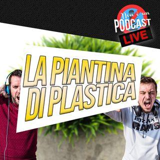 LIVE PODCAST #8: La piantina di plastica