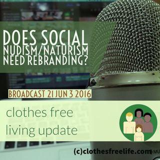Clothes Free Living Update # 21 rebranding naturism/social nudism
