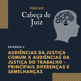 Podcast - Audiências da Justiça Comum X Audiências da Justiça do Trabalho