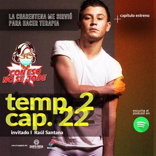"""EP 22 - """"La cuarentena me sirvió para hacer terapia, con Raúl Santana"""""""