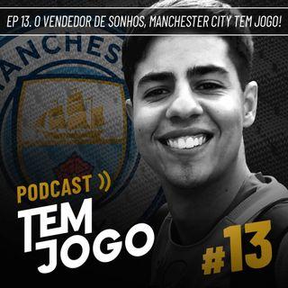 #13 - O vendedor de sonhos! Manchester City Tem Jogo!