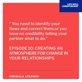 Episode 10: Creating An Atmosphere For Change In Your Relationships