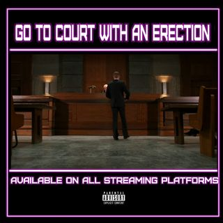 """Go To Court With An Erection"" Ep.84"