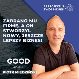 NAJWIĘKSZA BIZNESOWA PORAŻKA doprowadziła go do sukcesu - Piotr Miedziński