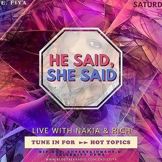 He Said, She Said!! HOT TOPICS on Endie Fiya with Nakia & Rich