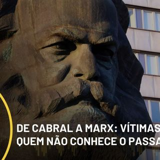 Ideias #206 - De Cabral a Karl Marx: as vítimas dos canceladores que não conhecem o passado