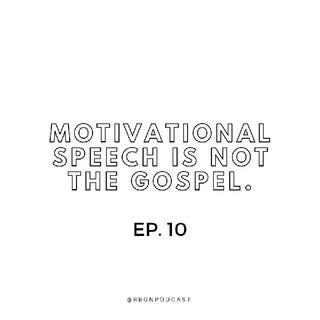 Ep. 10 Motivational speech is not the Gospel