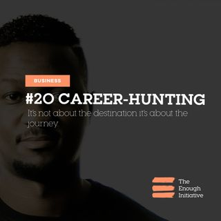 20. Career Hunting - Why the journey is more important than the destination