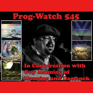Prog-Watch 545 - In Conversation with Guy Manning of Manning and Damanek