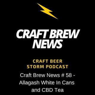 Craft Brew News # 58 - Allagash White in Cans and CBD Tea
