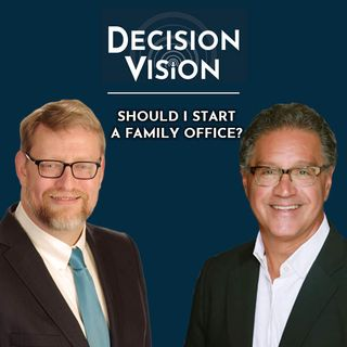 Decision Vision Episode 31: Should I Start a Family Office?   An Interview with Chris Demetree, Demetree Brothers