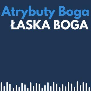 atrybuty Boga 011 -  Łaska Boga